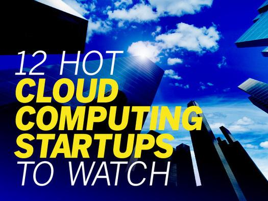 In Pictures: 12 hot Cloud computing startups to watch