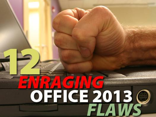 In Pictures: 12 enraging Office 2013 flaws -- and how to fix them