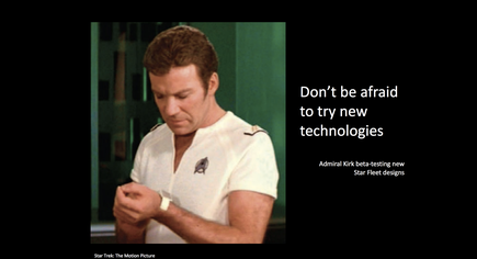 Captain Kirk was always beta testing new Star fleet designs, such as a uniform or a wearable technology.