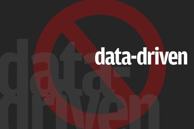 do you really want to be data driven