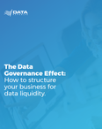 The Data Governance Effect: How to structure your business for data liquidity.
